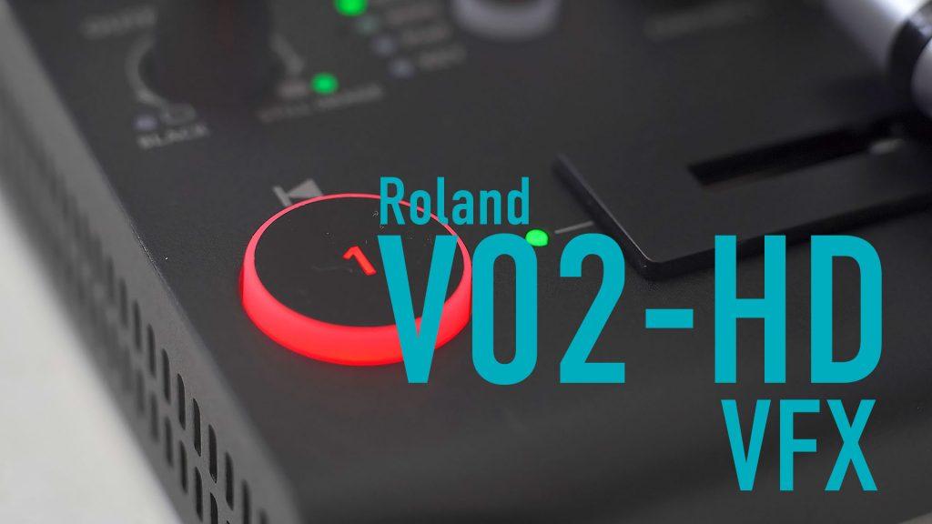 Roland V-02HDで出来ること ビジュアル・エフェクト編